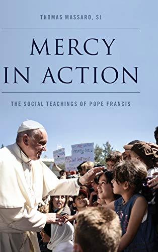 Mercy in Action: The Social Teachings of Pope Francis: Thomas Massaro SJ