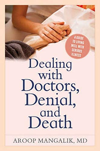 9781442272804: Dealing with Doctors, Denial, and Death: A Guide to Living Well with Serious Illness