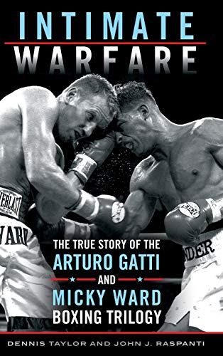 Intimate Warfare: The True Story of the Arturo Gatti and Micky Ward Boxing Trilogy: Taylor, Dennis,...