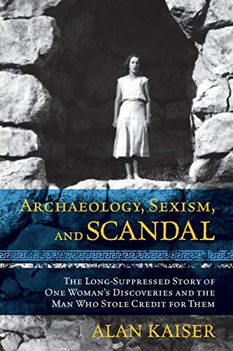 Archaeology, Sexism, and Scandal: The Long-Suppressed Story of One Woman's Discoveries and the...