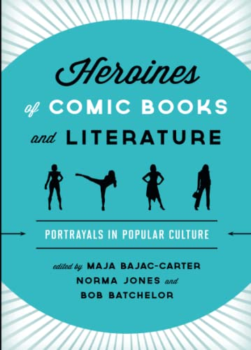 9781442275607: Heroines of Comic Books and Literature: Portrayals in Popular Culture