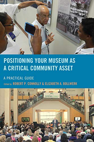 9781442275690: Positioning Your Museum as a Critical Community Asset: A Practical Guide (American Association for State and Local History)