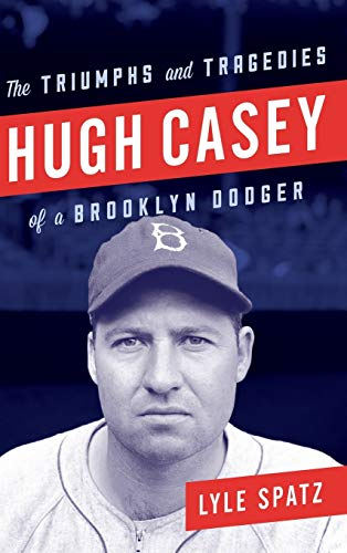 9781442277595: Hugh Casey: The Triumphs and Tragedies of a Brooklyn Dodger