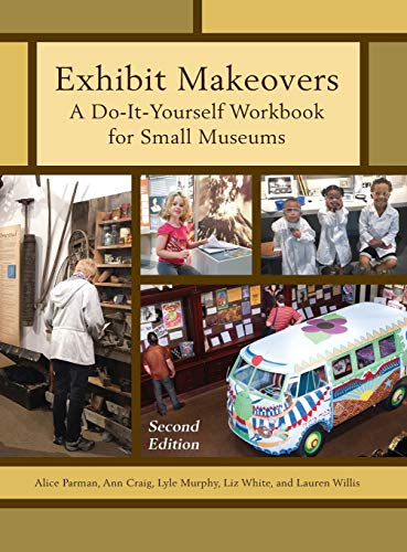 9781442278653: Exhibit Makeovers: A Do-It-Yourself Workbook for Small Museums (American Association for State and Local History)