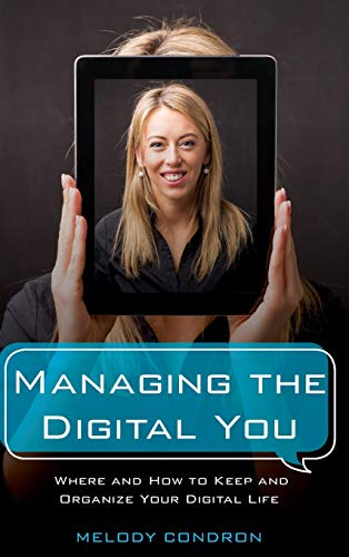 Managing The Digital You: Where And How To Keep And Organize Your Digital Life