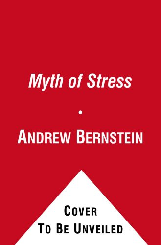 The Myth of Stress: Where Stress Really Comes From and How to Live a Happier and Healthier Life (144233469X) by Bernstein, Andrew