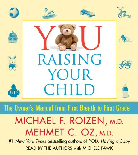 YOU: Raising Your Child: The Owner's Manual from First Breath to First Grade (1442335300) by Roizen, Michael F.; Oz, Mehmet
