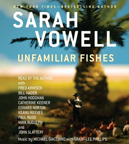 Unfamiliar Fishes: Sarah Vowell, Fred