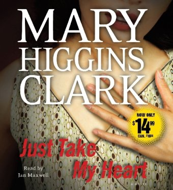 Just Take My Heart: A Novel (9781442337664) by Mary Higgins Clark