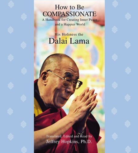 9781442340596: How to Be Compassionate: A Handbook for Creating Inner Peace and a Happier World