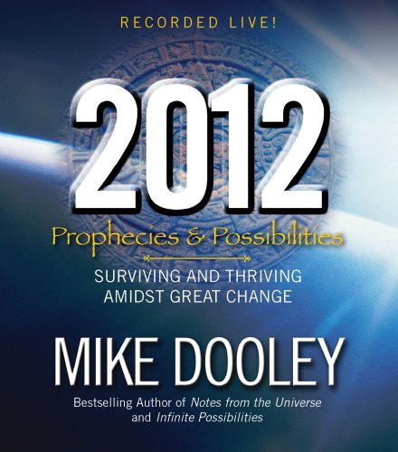 2012: Prophecies and Possibilities: Surviving and Thriving Amidst Great Change: Dooley, Mike