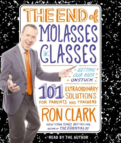 9781442342057: The End of Molasses Classes: Getting Our Kids Unstuck: 101 Extraordinary Solutions for Parents and Teachers