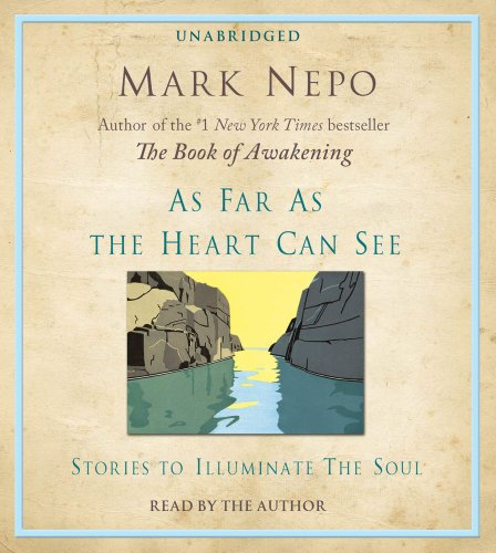 As Far As The Heart Can See: Stories to Illuminate the Soul: Nepo, Mark