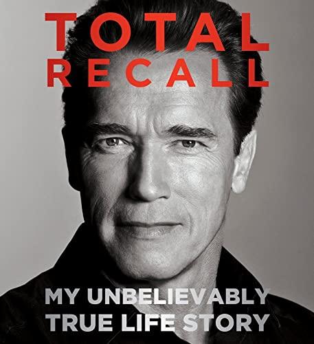 Total Recall: My Unbelievably True Life Story: Schwarzenegger, Arnold