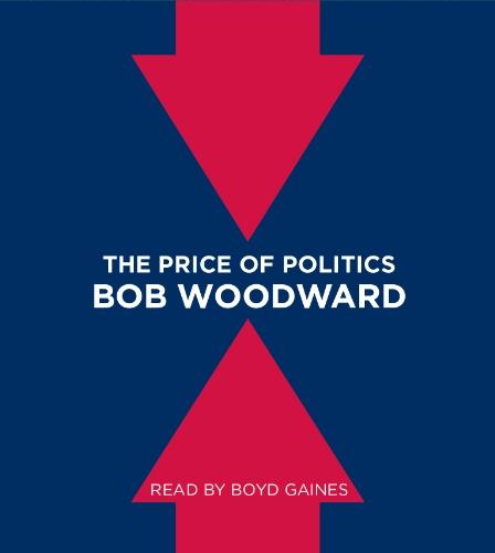The Price of Politics: Woodward, Bob