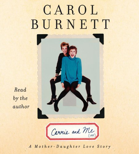 Carrie and Me: A Mother-Daughter Love Story: Burnett, Carol