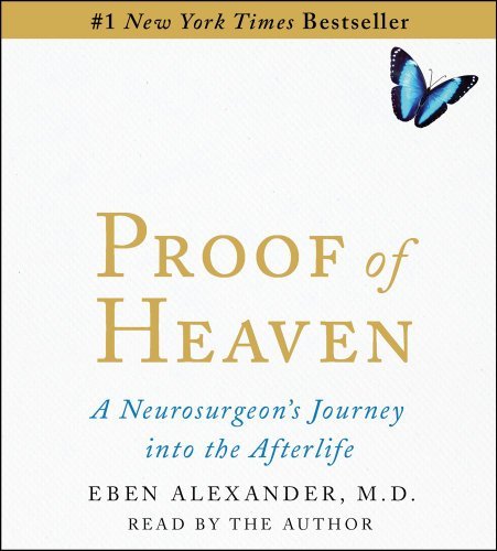 Proof of Heaven: A Neurosurgeon's Near-Death Experience and Journey into the Afterlife: ...