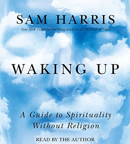 Waking Up: A Guide to Spirituality Without Religion: Sam Harris
