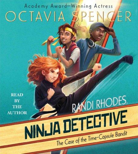 The Case of the Time-Capsule Bandit (Randi Rhodes, Ninja Detective): Spencer, Octavia