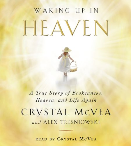 9781442365551: Waking Up in Heaven: A True Story of Brokenness, Heaven, and Life Again