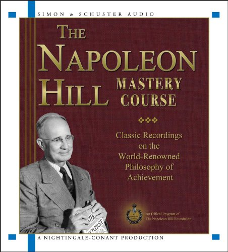 The Napoleon Hill Mastery Course: Classic Recordings on the World-Renowned Philosophy of ...