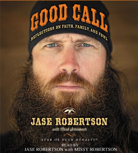 Good Call: Reflections on Faith, Family, and Fowl: Robertson, Jase
