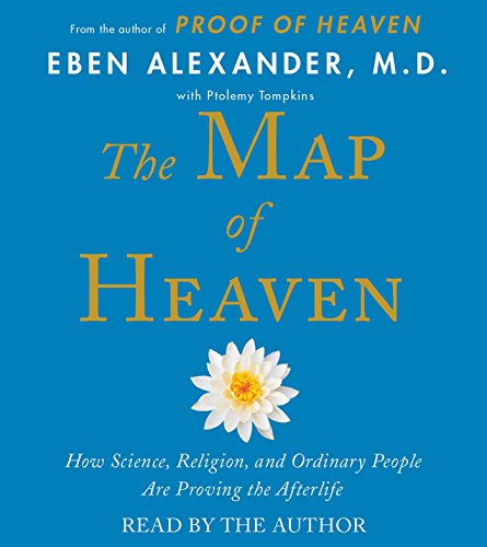 The Map of Heaven: How Science, Religion, and Ordinary People Are Proving the Afterlife: Alexander,...