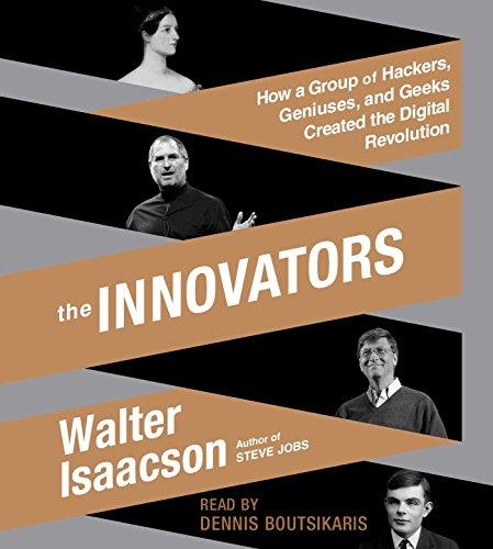 The Innovators: How a Group of Hackers, Geniuses, and Geeks Created the Digital Revolution (Compact...