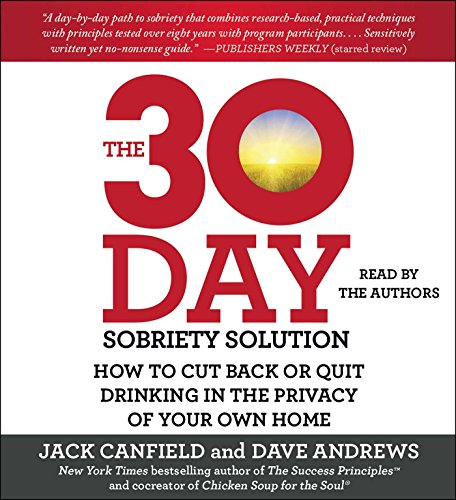 The 30-Day Sobriety Solution: How to Cut Back or Quit Drinking in the Privacy of Your Own Home (...