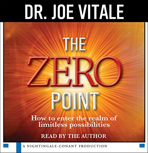 The Zero Point: How to Enter the Realm of Limitless Possibilities: Vitale, Joe