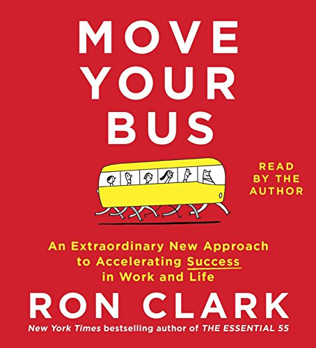 9781442391673: Move Your Bus: An Extraordinary New Approach to Accelerating Success in Work and Life