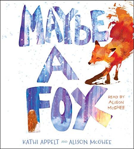 Maybe a Fox: Alison McGhee; Kathi Appelt