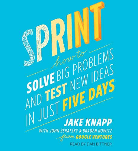 Sprint: Test New Ideas, Solve Big Problems, and Answer Your Most Pressing Questions: Brad Kowitz; ...