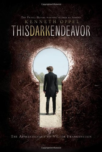 This Dark Endeavor: The Apprenticeship of Victor Frankenstein: Oppel, Kenneth
