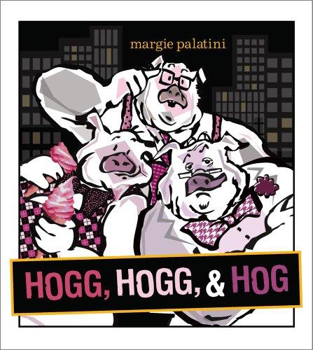 Hogg, Hogg, & Hog: Margie Palatini