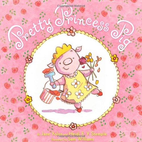 Pretty Princess Pig: Yolen, Jane; Stemple, Heidi  E. Y.