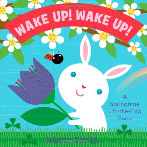 Wake Up! Wake Up!: A Springtime Lift-the-Flap Book (Springtime Life-The-Flap Books) (1442412178) by Davis, Kathryn Lynn