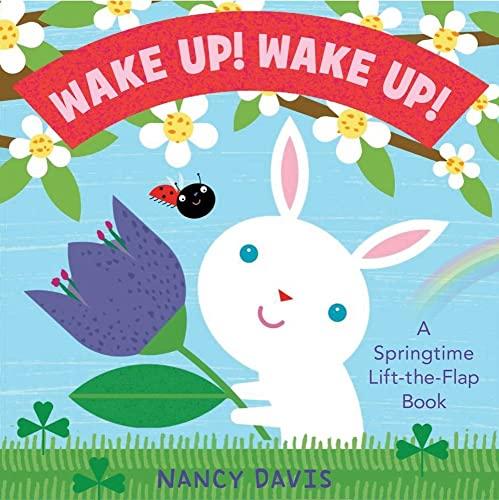 Wake Up! Wake Up!: A Springtime Lift-the-Flap Book (Springtime Life-The-Flap Books) (1442412178) by Kathryn Lynn Davis
