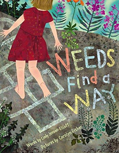 Weeds Find a Way: Jenson-Elliott, Cynthia L; Jenson-Elliott, Cindy
