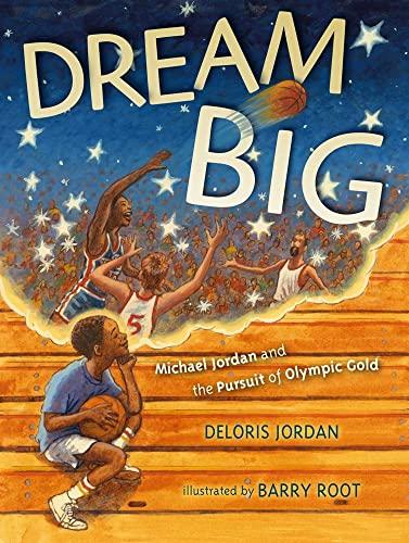 Dream Big: Michael Jordan and the Pursuit of Olympic Gold (Paula Wiseman Books): Jordan, Deloris