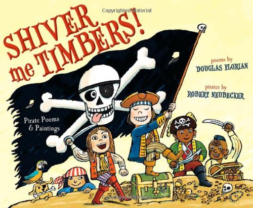 Shiver Me Timbers!: Pirate Poems & Paintings: Florian, Douglas