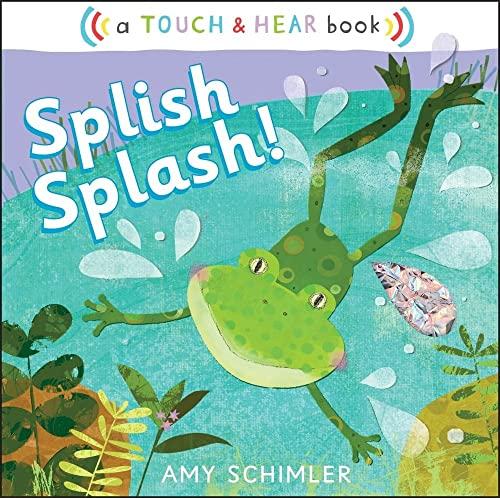 Splish Splash!: A Touch & Hear Book: Schimler, Amy