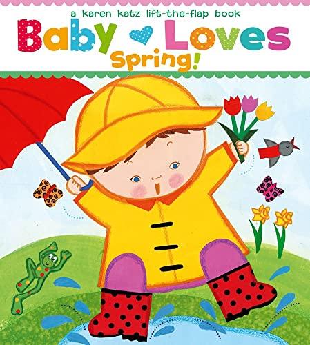 Baby Loves Spring! (Karen Katz Lift-The-Flap Books): Katz, Karen