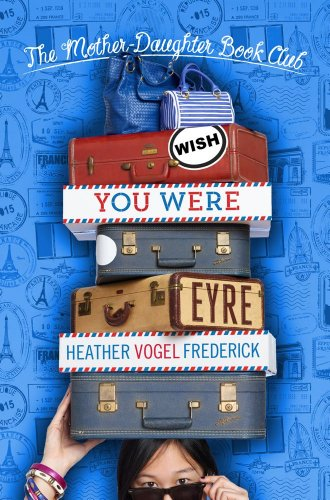 Wish You Were Eyre (The Mother-Daughter Book Club): Frederick, Heather Vogel