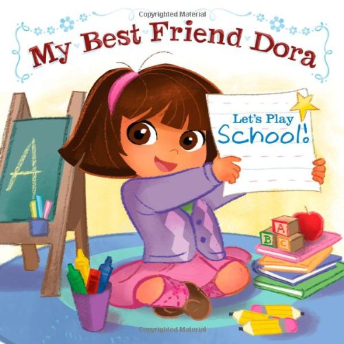 Let's Play School!: My Best Friend Dora (Dora the Explorer) (1442432527) by McMahon, Kara
