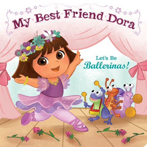 9781442436169: Let's Be Ballerinas!: My Best Friend Dora (Dora the Explorer)