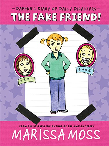 The Fake Friend! (Daphne's Diary of Daily Disasters): Moss, Marissa