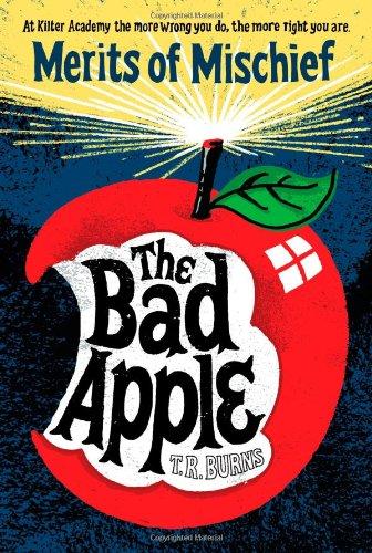 The Bad Apple (Merits of Mischief): Burns, T.  R.