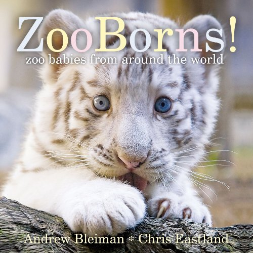 ZooBorns!: Zoo Babies from Around the World: Bleiman, Andrew; Eastland, Chris