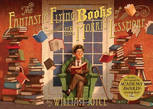 The Fantastic Flyling Books of Mr. Morris Lessmore: Joyce, William